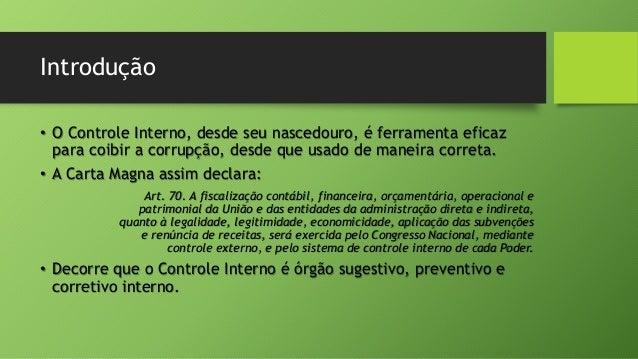 Introdução • O Controle Interno, desde seu nascedouro, é ferramenta eficaz para coibir a corrupção, desde que usado de man...
