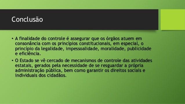 Conclusão • A finalidade do controle é assegurar que os órgãos atuem em consonância com os princípios constitucionais, em ...