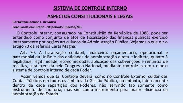 SISTEMA DE CONTROLE INTERNO ASPECTOS CONSTITUCIONAIS E LEGAIS Por Késsya Lorrane F. de Sousa Graduanda em Direito – 9º per...