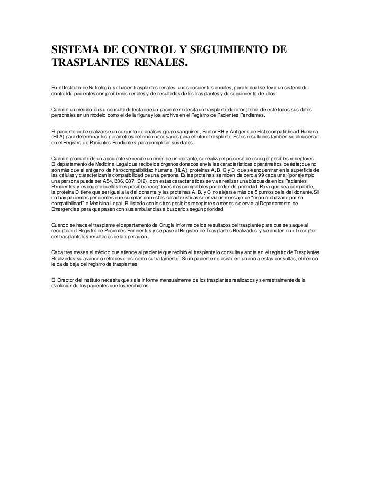 SISTEMA DE CONTROL Y SEGUIMIENTO DETRASPLANTES RENALES.En el Instituto de Nefrología se hacen trasplantes renales; unos do...