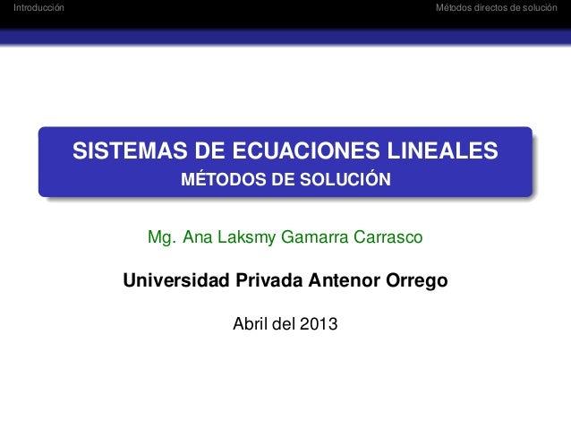 Introducción Métodos directos de soluciónSISTEMAS DE ECUACIONES LINEALESMÉTODOS DE SOLUCIÓNMg. Ana Laksmy Gamarra Carrasco...