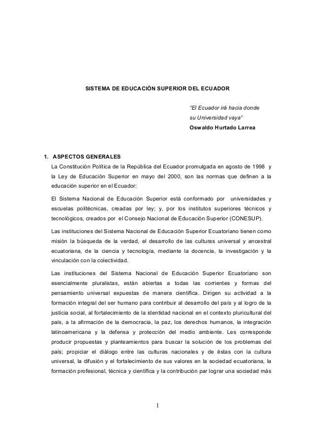 """1SISTEMA DE EDUCACIÓN SUPERIOR DEL ECUADOR""""El Ecuador irá hacia dondesu Universidad vaya""""Oswaldo Hurtado Larrea1. ASPECTOS..."""