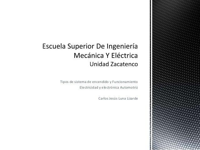 Tipos de sistema de encendido y Funcionamiento Electricidad y electrónica Automotriz Carlos Jesús Luna Lizarde