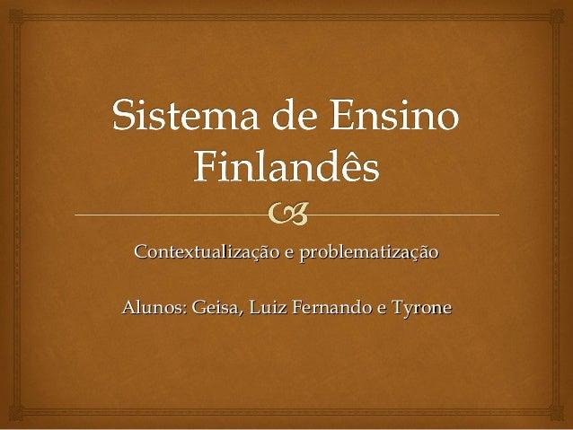Contextualização e problematizaçãoContextualização e problematizaçãoAlunos: Geisa, Luiz Fernando e TyroneAlunos: Geisa, Lu...