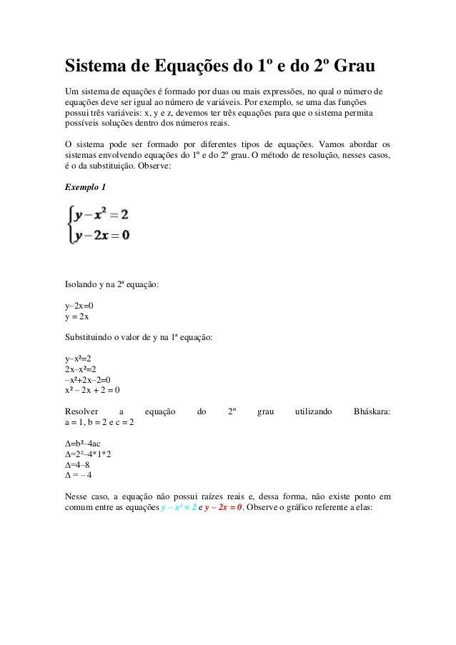 Sistema de Equações do 1º e do 2º Grau Um sistema de equações é formado por duas ou mais expressões, no qual o número de e...