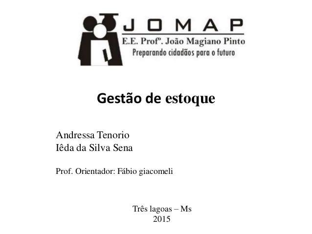 Gestão de estoque Andressa Tenorio Iêda da Silva Sena Prof. Orientador: Fábio giacomeli Três lagoas – Ms 2015
