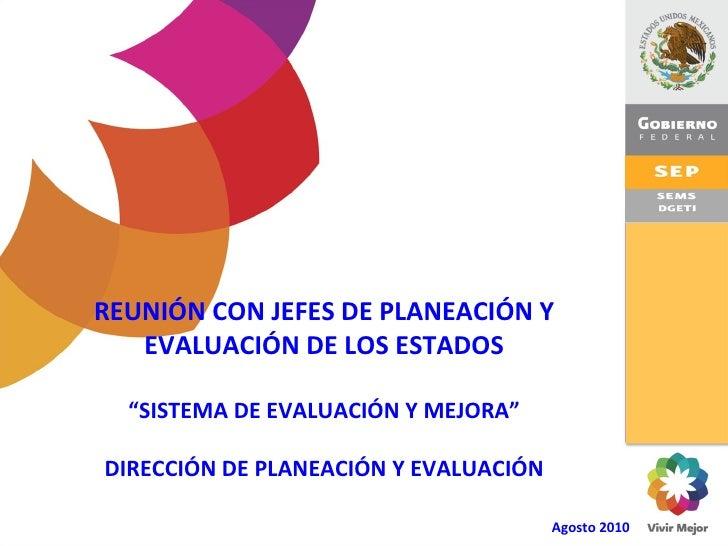 """REUNIÓN CON JEFES DE PLANEACIÓN Y EVALUACIÓN DE LOS ESTADOS """" SISTEMA DE EVALUACIÓN Y MEJORA"""" DIRECCIÓN DE PLANEACIÓN Y EV..."""
