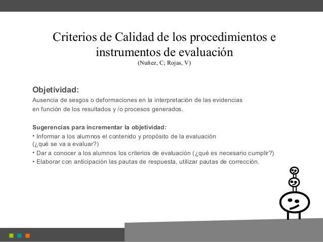 Criterios de Calidad de los procedimientos e instrumentos de evaluación (Nuñez, C; Rojas, V) Objetividad: Ausencia de sesg...