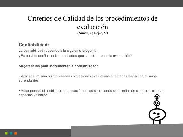 Criterios de Calidad de los procedimientos de evaluación (Nuñez, C; Rojas, V) Confiabilidad: La confiabilidad responde a l...