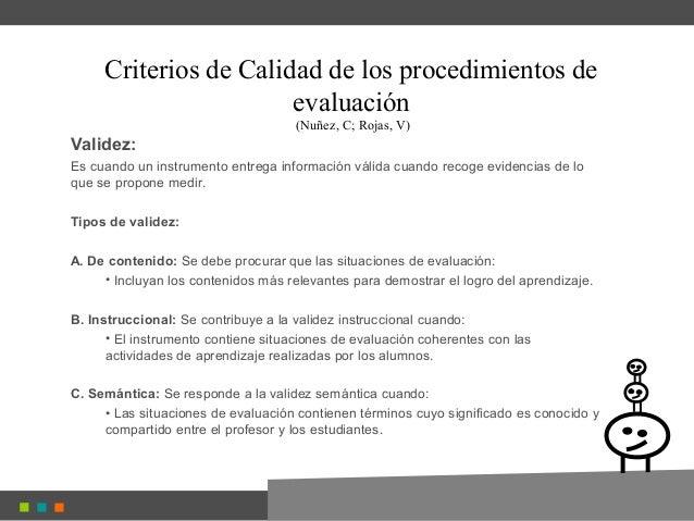 Criterios de Calidad de los procedimientos de evaluación (Nuñez, C; Rojas, V) Validez: Es cuando un instrumento entrega in...