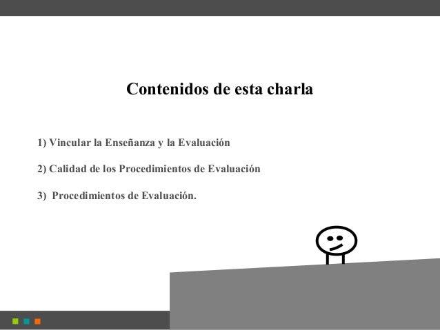 1) Vincular la Enseñanza y la Evaluación 2) Calidad de los Procedimientos de Evaluación 3) Procedimientos de Evaluación. C...