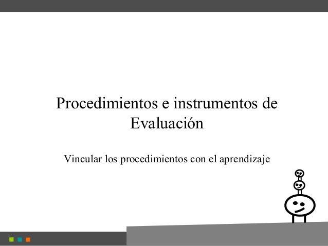 Procedimientos e instrumentos de Evaluación Vincular los procedimientos con el aprendizaje