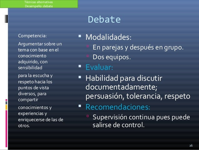Debate Competencia: Argumentar sobre un tema con base en el conocimiento adquirido, con sensibilidad para la escucha y res...