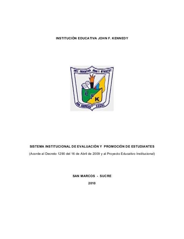 INSTITUCIÓN EDUCATIVA JOHN F. KENNEDY SISTEMA INSTITUCIONAL DE EVALUACIÓN Y PROMOCIÓN DE ESTUDIANTES (Acorde al Decreto 12...