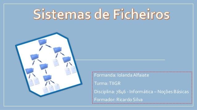 Formanda: Iolanda Alfaiate Turma: TIIGR Disciplina: 7846 - Informática – Noções Básicas Formador: Ricardo Silva