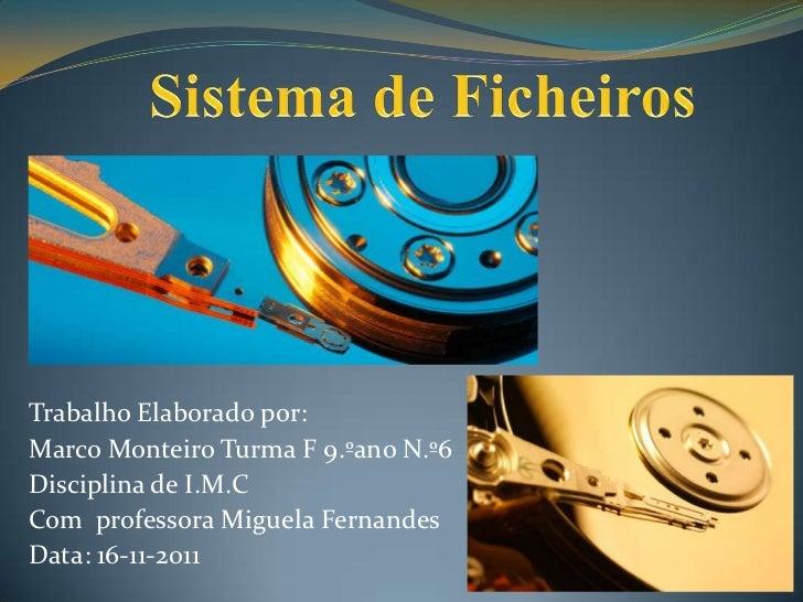 Trabalho Elaborado por:Marco Monteiro Turma F 9.ºano N.º6Disciplina de I.M.CCom professora Miguela FernandesData: 16-11-2011