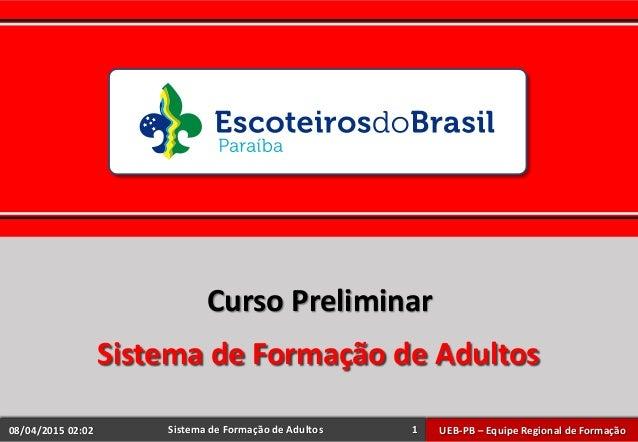 UEB-PB – Equipe Regional de FormaçãoSistema de Formação de Adultos Curso Preliminar Sistema de Formação de Adultos 08/04/2...
