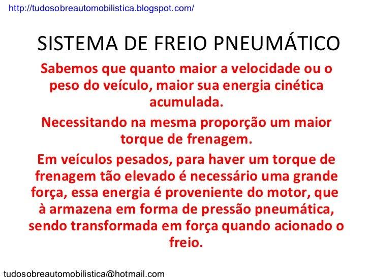 . http://tudosobreautomobilistica.blogspot.com/        SISTEMA DE FREIO PNEUMÁTICO        Sabemos que quanto maior a veloc...