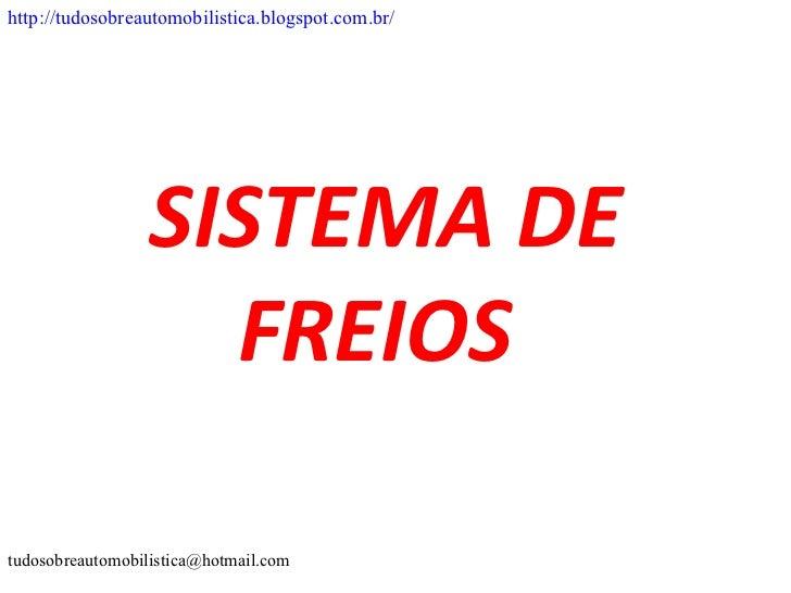 http://tudosobreautomobilistica.blogspot.com.br/                  SISTEMA DE                    FREIOStudosobreautomobilis...