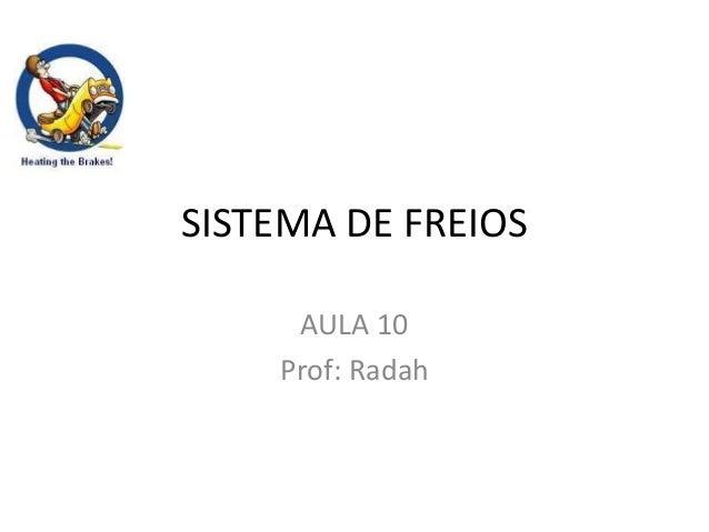SISTEMA DE FREIOS AULA 10 Prof: Radah