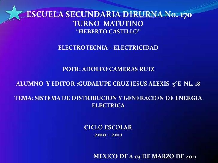 """ESCUELA SECUNDARIA DIRURNA No. 170 <br />TURNO  MATUTINO<br />""""HEBERTO CASTILLO""""<br />ELECTROTECNIA – ELECTRICIDAD<br />P..."""