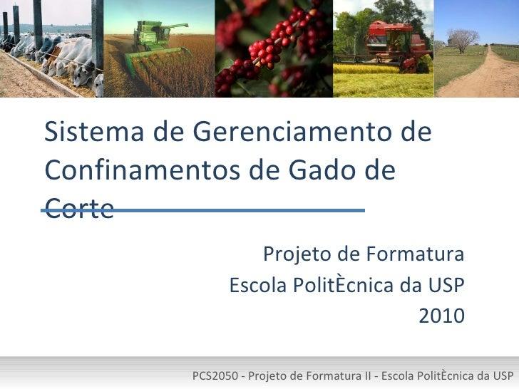 Sistema de Gerenciamento de Confinamentos de Gado de Corte Projeto de Formatura Escola Politécnica da USP 2010