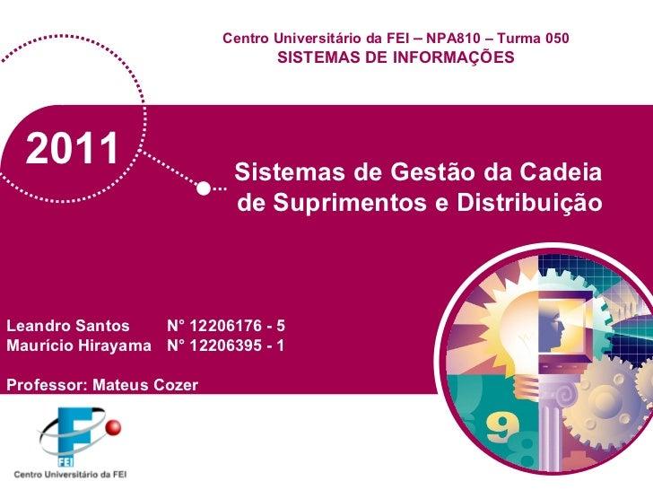 2011 Sistemas de Gestão da Cadeia  de Suprimentos e Distribuição Leandro Santos    N°  12206176 - 5   Maurício Hirayama  N...
