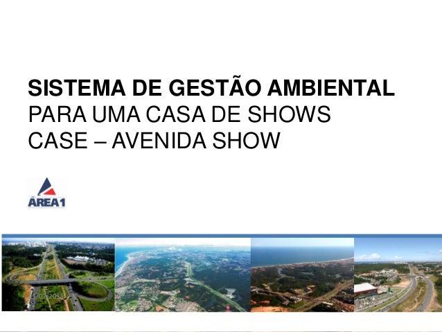 AVENIDA SHOW11/07/2013 1 SISTEMA DE GESTÃO AMBIENTAL PARA UMA CASA DE SHOWS CASE – AVENIDA SHOW