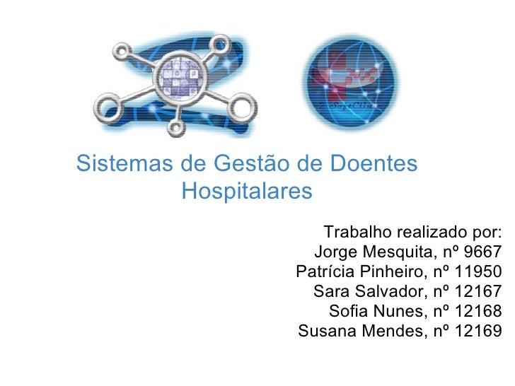 Sistemas de Gestão de Doentes Hospitalares Trabalho realizado por: Jorge Mesquita, nº 9667 Patrícia Pinheiro, nº 11950 Sar...