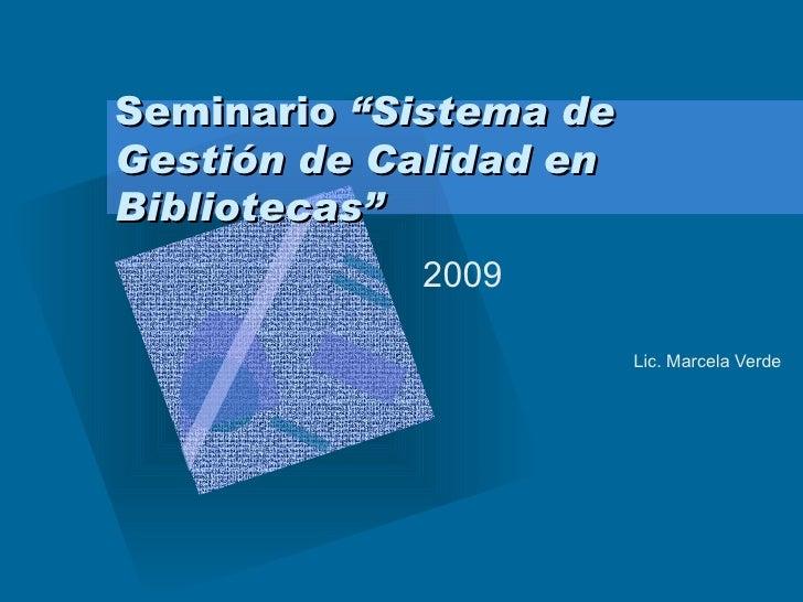 """Seminario  """"Sistema de Gestión de Calidad en Bibliotecas"""" 2009 Lic. Marcela Verde"""
