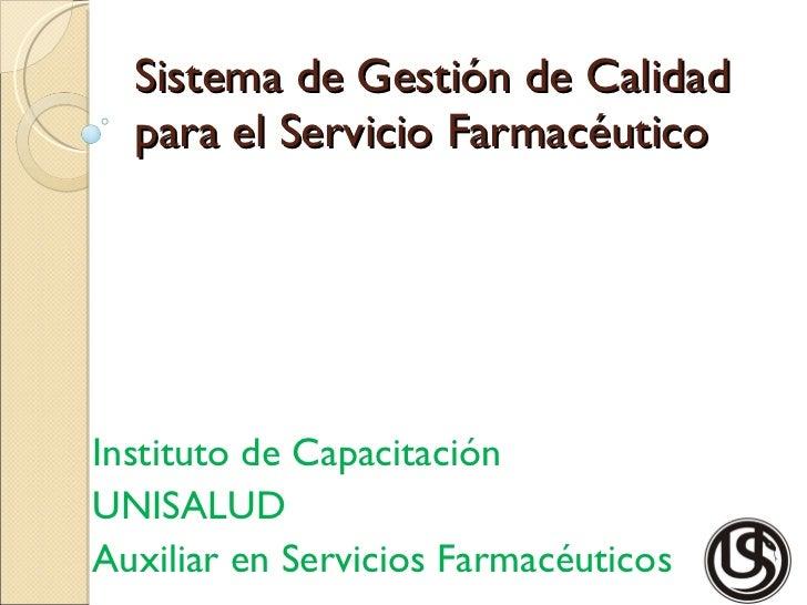 Sistema de Gestión de Calidad para el Servicio Farmacéutico  Instituto de Capacitación UNISALUD Auxiliar en Servicios Farm...
