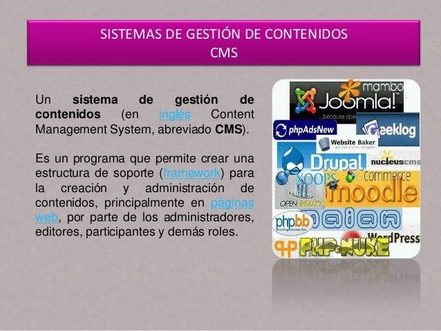 SISTEMAS DE GESTIÓN DE CONTENIDOS CMS Un sistema de gestión de contenidos (en inglés Content Management System, abreviado ...