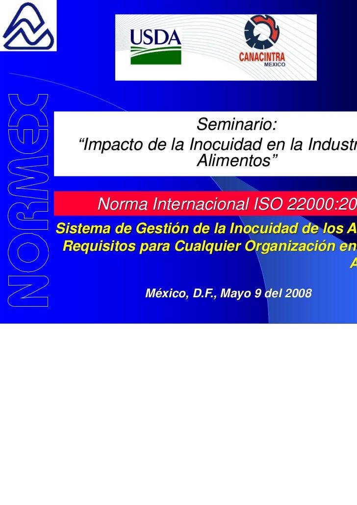 """Seminario:   """"Impacto de la Inocuidad en la Industria de                   Alimentos""""     Norma Internacional ISO 22000:20..."""