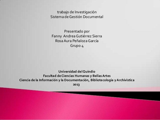 trabajo de Investigación Sistema de Gestión Documental Presentado por Fanny Andrea Gutiérrez Sierra Rosa Aura Peñaloza Gar...