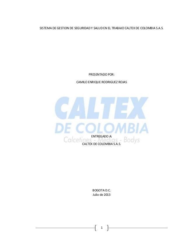 1 SISTEMA DE GESTION DE SEGURIDAD Y SALUD EN EL TRABAJO CALTEX DE COLOMBIA S.A.S. PRESENTADO POR: CAMILO ENRIQUE RODRIGUEZ...