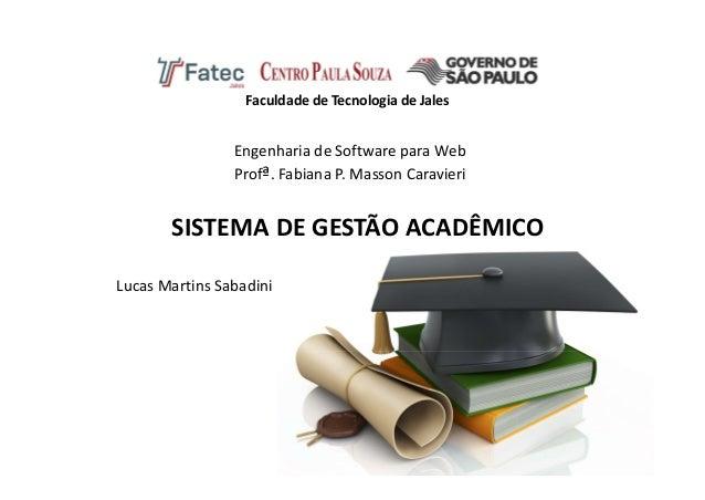 SISTEMA DE GESTÃO ACADÊMICO Engenharia de Software para Web Profª. Fabiana P. Masson Caravieri Faculdade de Tecnologia de ...