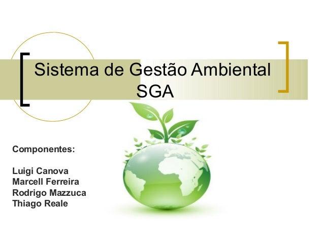 Sistema de Gestão Ambiental SGA Componentes: Luigi Canova Marcell Ferreira Rodrigo Mazzuca Thiago Reale