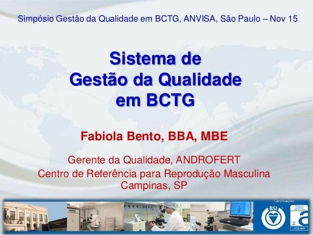 Simpósio Gestão da Qualidade em BCTG, ANVISA, São Paulo – Nov 15               Sistema de           Gestão da Qualidade   ...