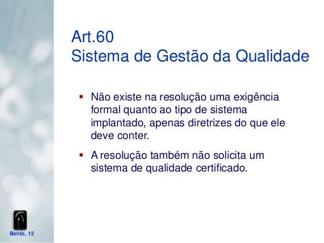 Art.60            Sistema de Gestão da Qualidade             Não existe na resolução uma exigência              formal qu...
