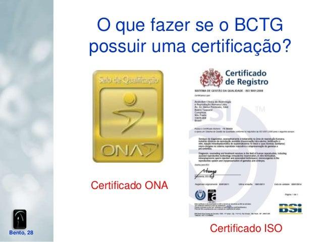 O que fazer se o BCTG            possuir uma certificação?            Certificado ONABento, 28                     Certifi...