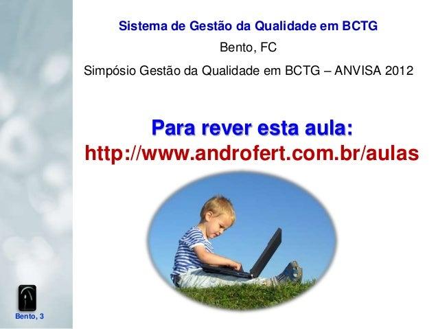 Sistema de Gestão da Qualidade em BCTG                               Bento, FC           Simpósio Gestão da Qualidade em B...