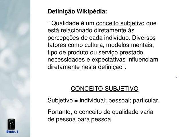 """Definição Wikipédia:           """" Qualidade é um conceito subjetivo que           está relacionado diretamente às          ..."""