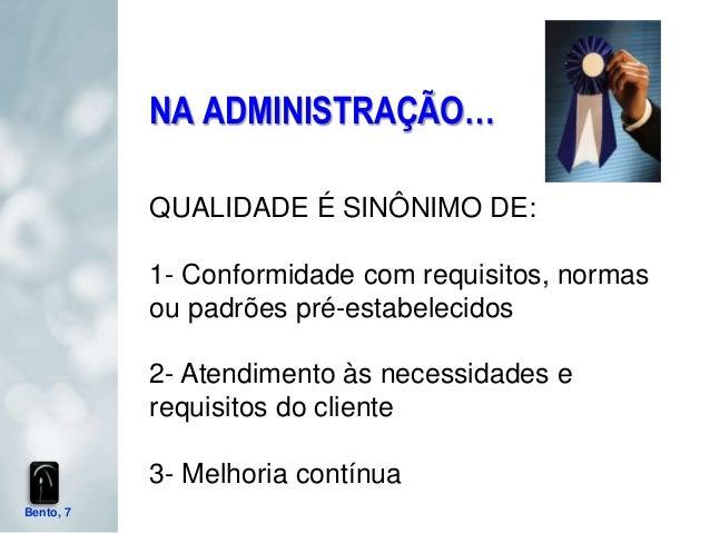 NA ADMINISTRAÇÃO…           QUALIDADE É SINÔNIMO DE:           1- Conformidade com requisitos, normas           ou padrões...