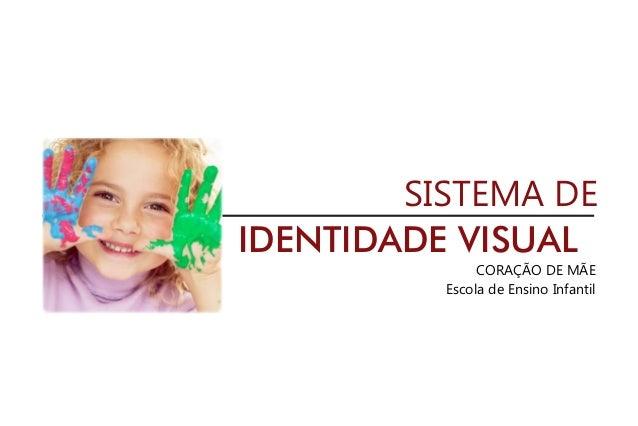 SISTEMA DE IDENTIDADE VISUAL CORAÇÃO DE MÃE Escola de Ensino Infantil
