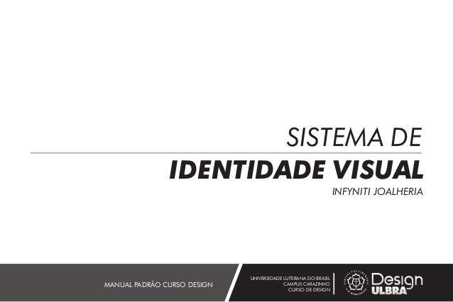 SISTEMA DE IDENTIDADE VISUAL INFYNITI JOALHERIA UNIVERSIDADE LUTERANA DO BRASIL CAMPUS CARAZINHO CURSO DE DESIGN MANUAL PA...