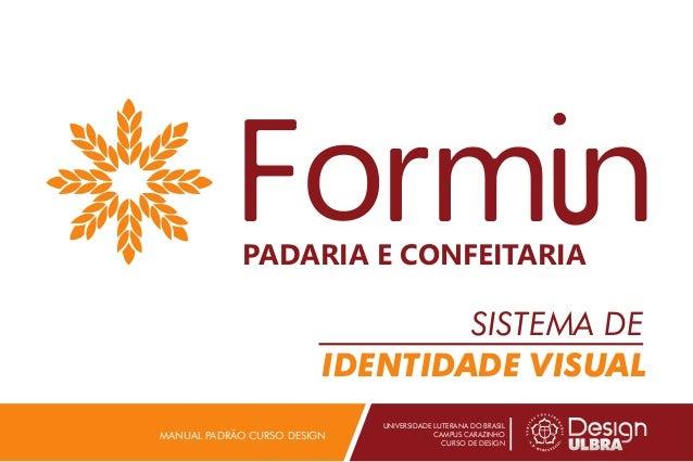 SISTEMA DE IDENTIDADE VISUAL UNIVERSIDADE LUTERANA DO BRASIL CAMPUS CARAZINHO CURSO DE DESIGN MANUAL PADRÃO CURSO DESIGN P...