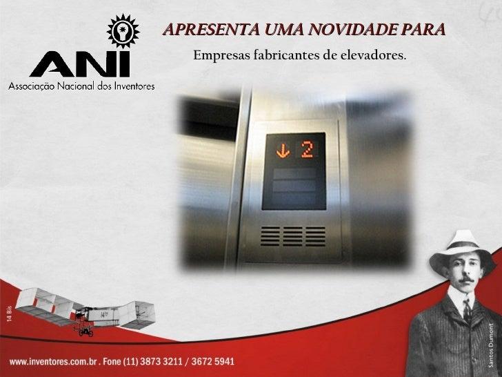 APRESENTA UMA NOVIDADE PARA  Empresas fabricantes de elevadores.