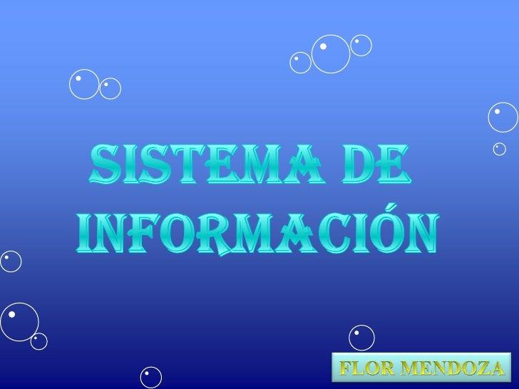 SISTEMA DE <br />INFORMACIÓN<br />FLOR MENDOZA<br />