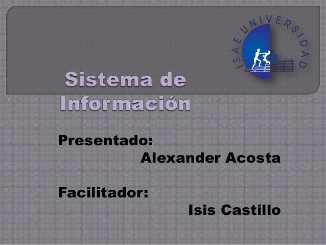 Presentado:Alexander AcostaFacilitador:Isis Castillo