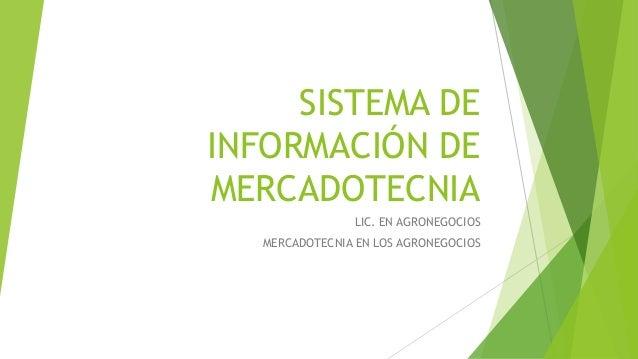 SISTEMA DE INFORMACIÓN DE MERCADOTECNIA LIC. EN AGRONEGOCIOS MERCADOTECNIA EN LOS AGRONEGOCIOS